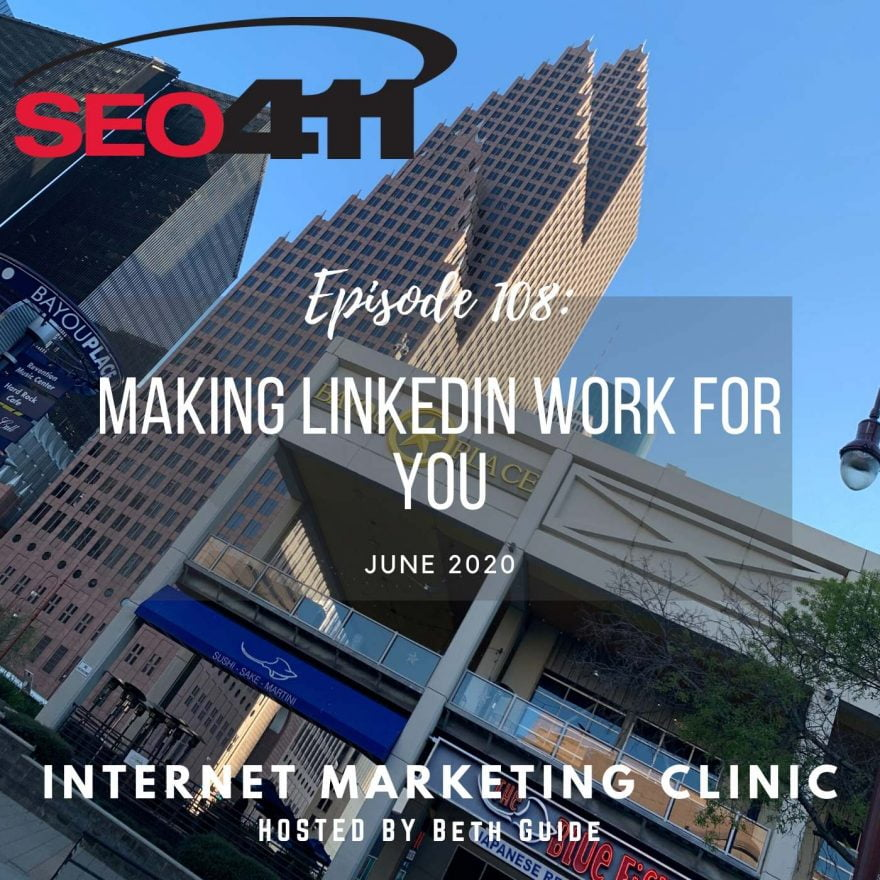 ep108 SEO411 Internet Marketing Clinic Ep 108: Making LinkedIn Work For Your Business